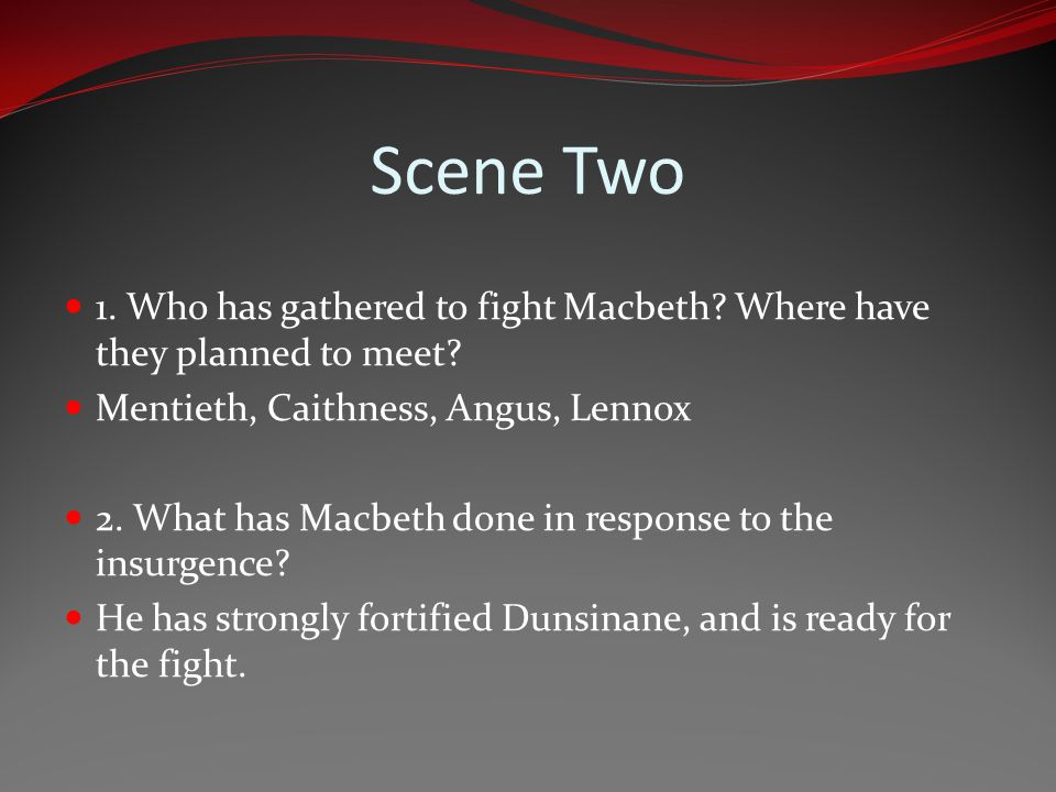 Scene Two 1. Who has gathered to fight Macbeth Where have they planned to meet Mentieth, Caithness, Angus, Lennox.