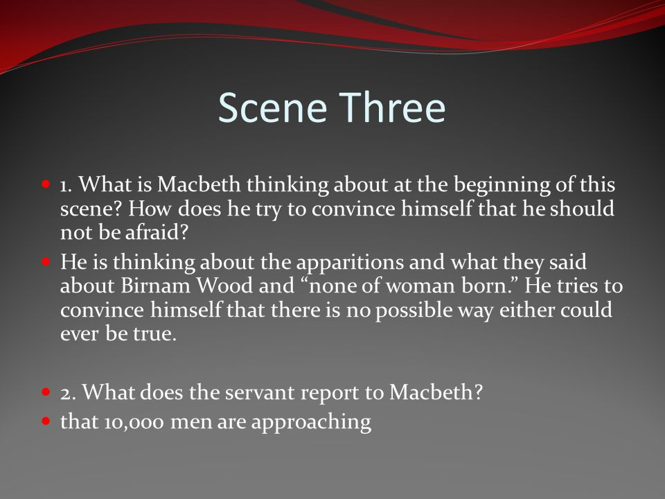 Scene Three 1. What is Macbeth thinking about at the beginning of this scene How does he try to convince himself that he should not be afraid