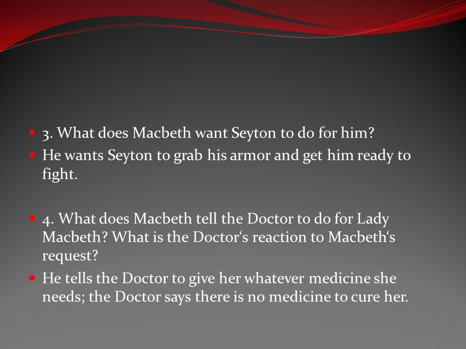 3. What does Macbeth want Seyton to do for him