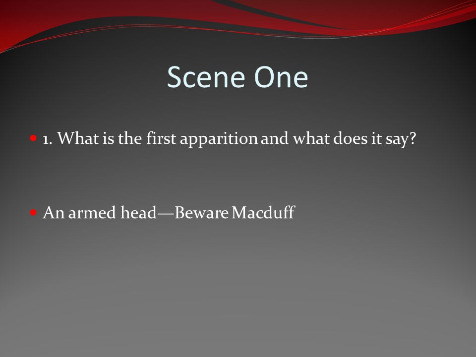 Scene One 1. What is the first apparition and what does it say
