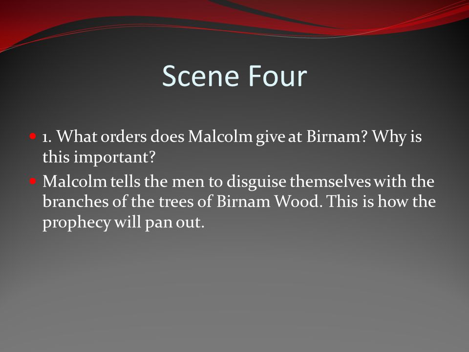 Scene Four 1. What orders does Malcolm give at Birnam Why is this important