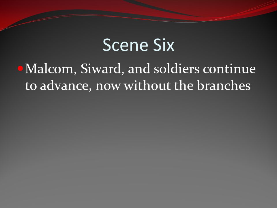 Scene Six Malcom, Siward, and soldiers continue to advance, now without the branches