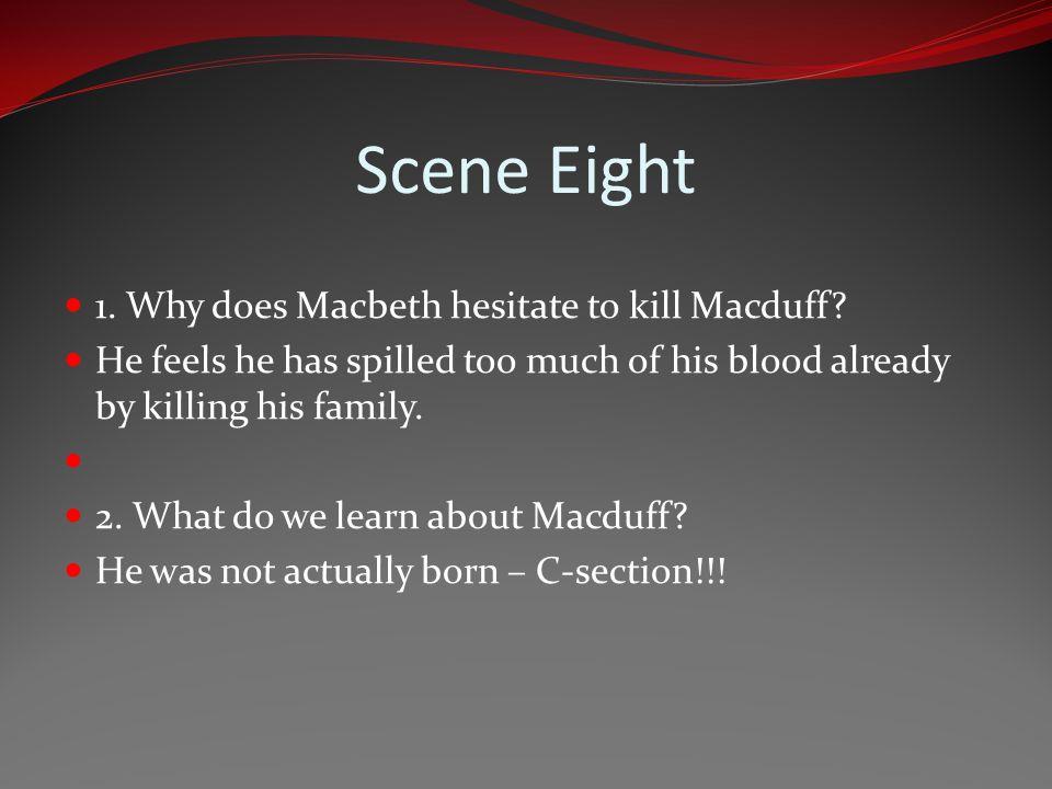 Scene Eight 1. Why does Macbeth hesitate to kill Macduff