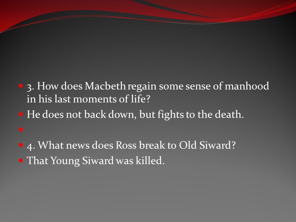 3. How does Macbeth regain some sense of manhood in his last moments of life
