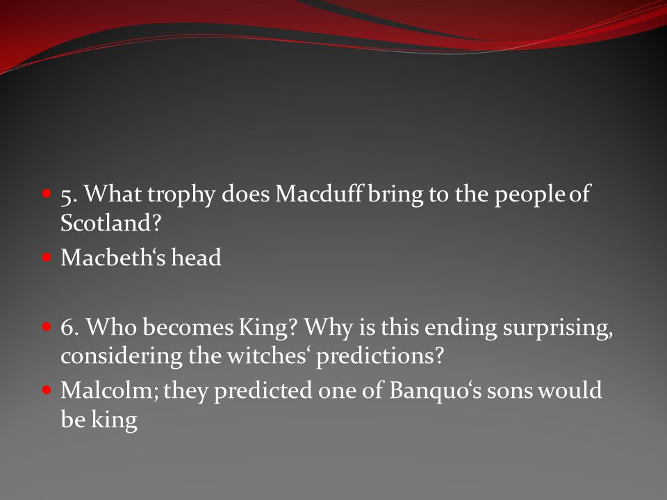 5. What trophy does Macduff bring to the people of Scotland