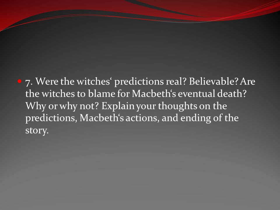 7. Were the witches' predictions real. Believable