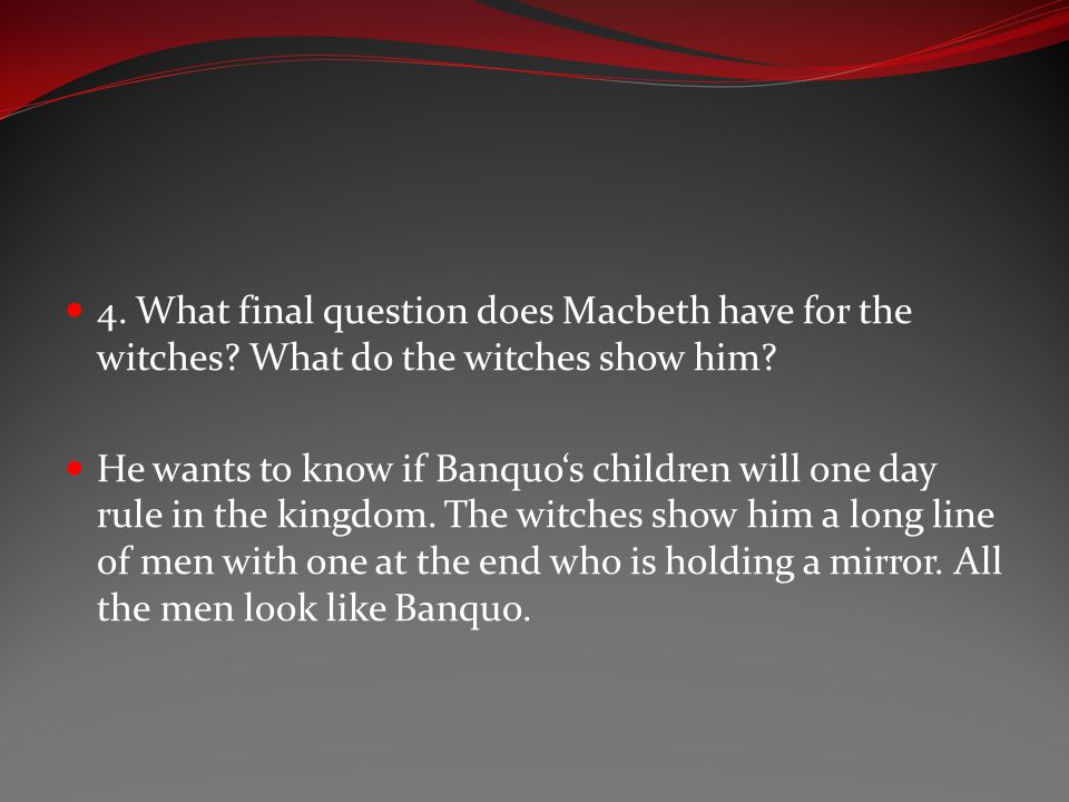 4. What final question does Macbeth have for the witches