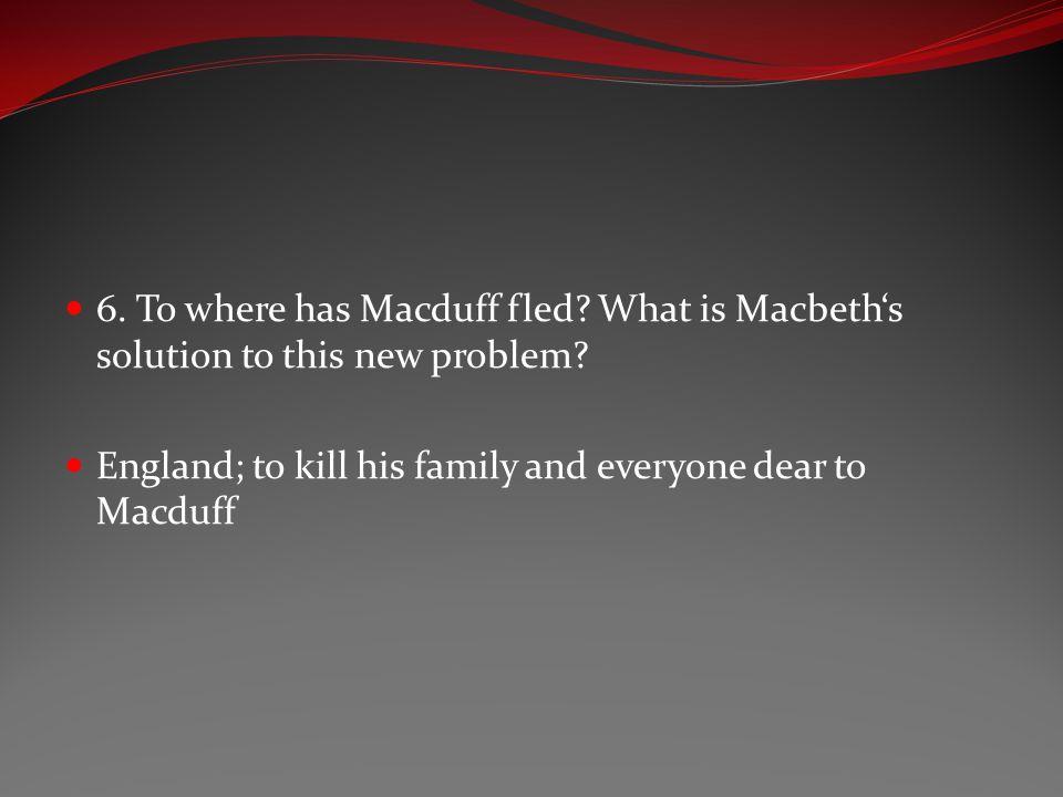 6. To where has Macduff fled