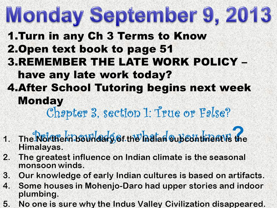 Monday September 9, 2013 Turn in any Ch 3 Terms to Know. Open text book to page 51. REMEMBER THE LATE WORK POLICY – have any late work today