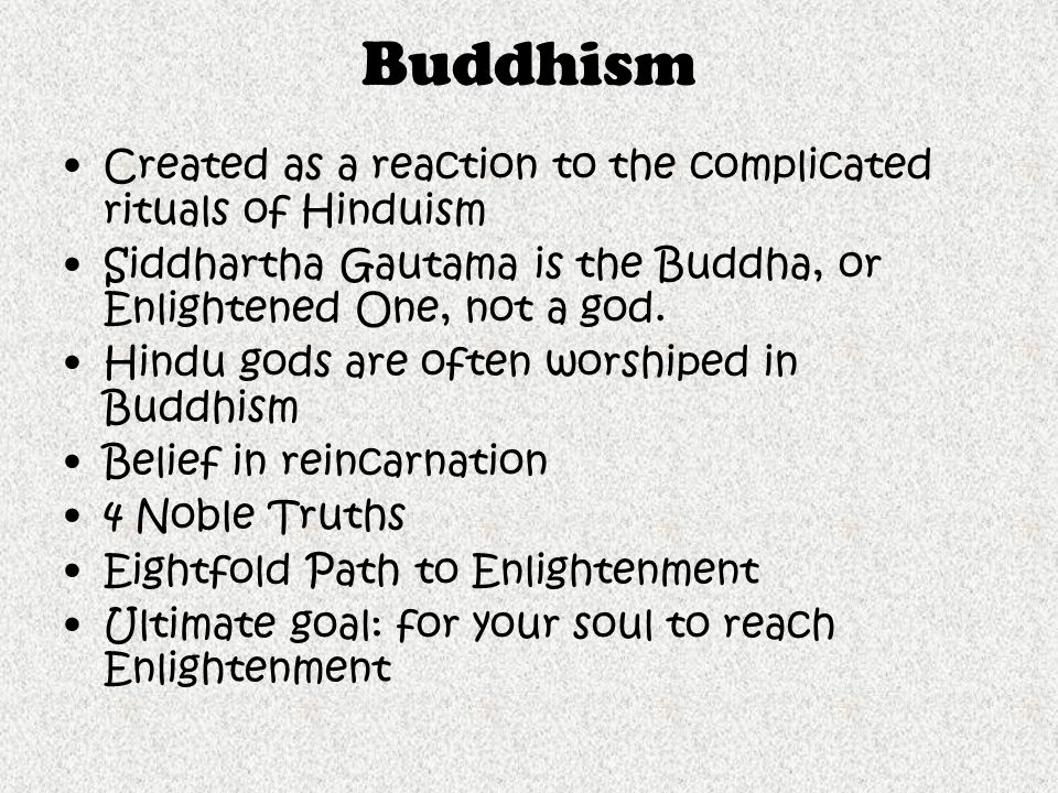 Buddhism Created as a reaction to the complicated rituals of Hinduism
