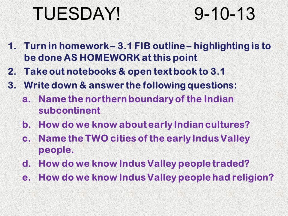 TUESDAY! 9-10-13 Turn in homework – 3.1 FIB outline – highlighting is to be done AS HOMEWORK at this point.