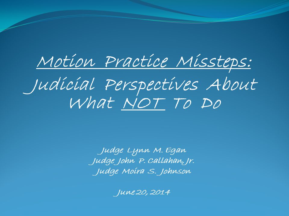 Motion Practice Missteps: Judicial Perspectives About What NOT To Do