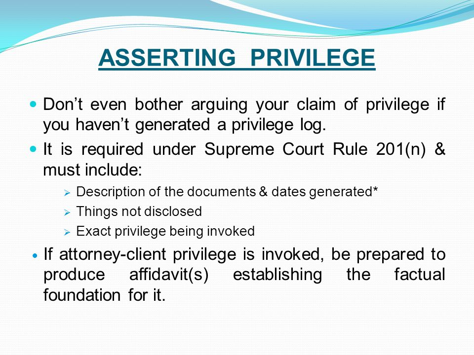 ASSERTING PRIVILEGE Don't even bother arguing your claim of privilege if you haven't generated a privilege log.