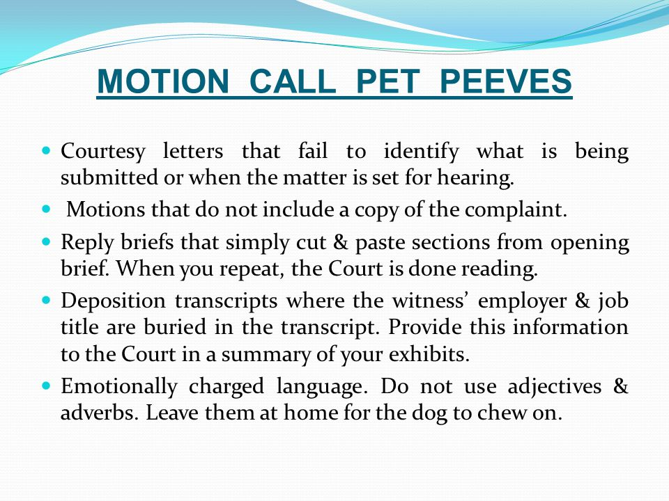 MOTION CALL PET PEEVES Courtesy letters that fail to identify what is being submitted or when the matter is set for hearing.