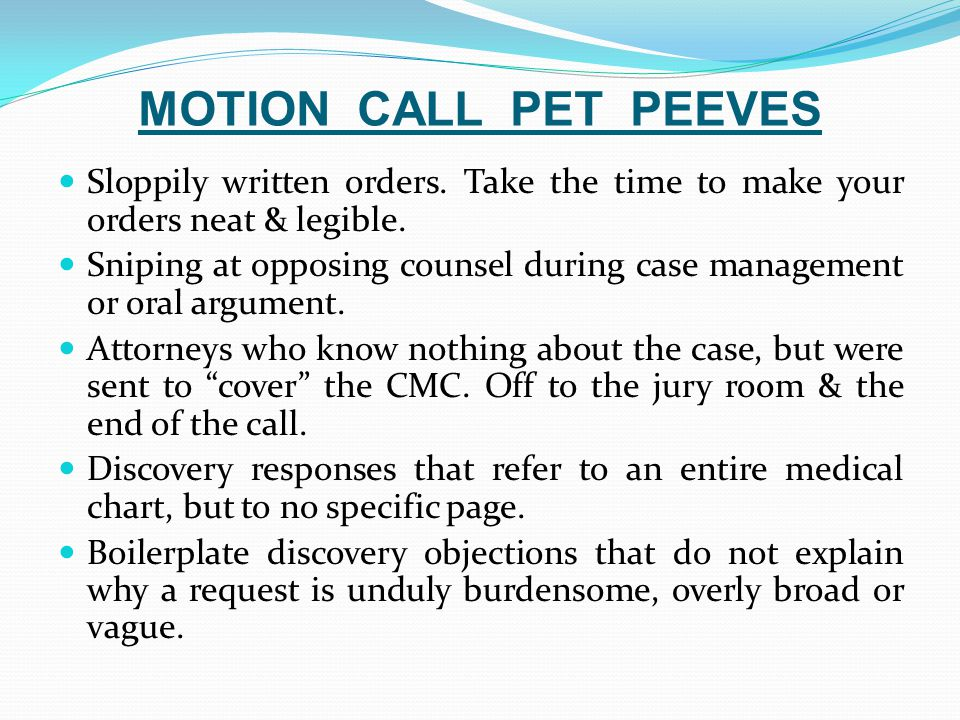 MOTION CALL PET PEEVES Sloppily written orders. Take the time to make your orders neat & legible.