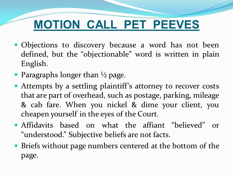 MOTION CALL PET PEEVES Objections to discovery because a word has not been defined, but the objectionable word is written in plain English.