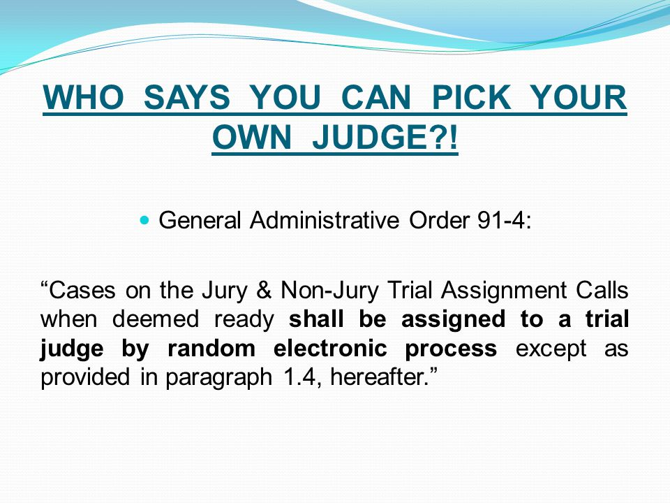 WHO SAYS YOU CAN PICK YOUR OWN JUDGE !