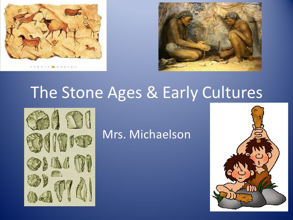 The Stone Ages & Early Cultures