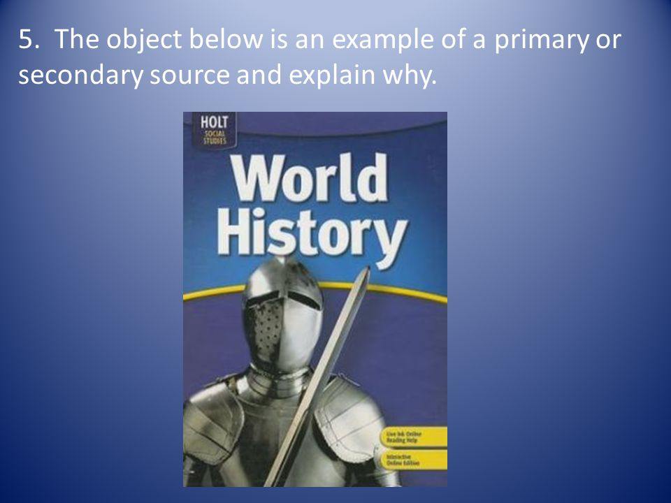 5. The object below is an example of a primary or secondary source and explain why.