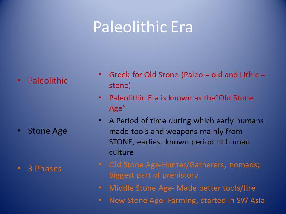 Paleolithic Era Paleolithic Stone Age 3 Phases