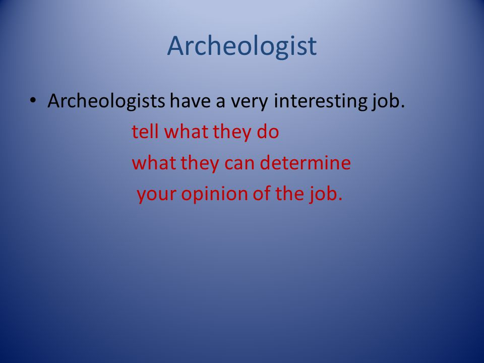 Archeologist Archeologists have a very interesting job.