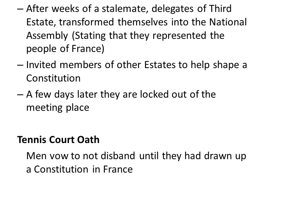 After weeks of a stalemate, delegates of Third Estate, transformed themselves into the National Assembly (Stating that they represented the people of France)