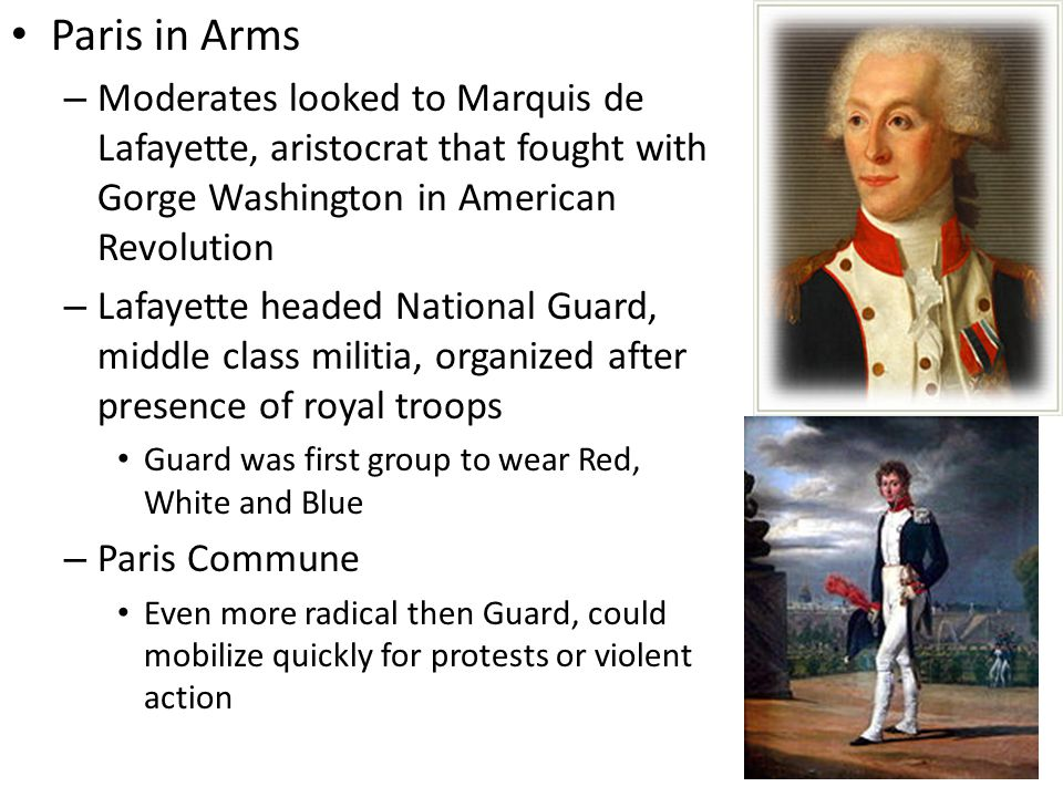 Paris in Arms Moderates looked to Marquis de Lafayette, aristocrat that fought with Gorge Washington in American Revolution.