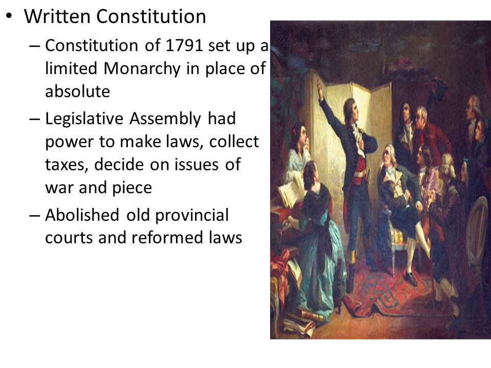 Written Constitution Constitution of 1791 set up a limited Monarchy in place of absolute.