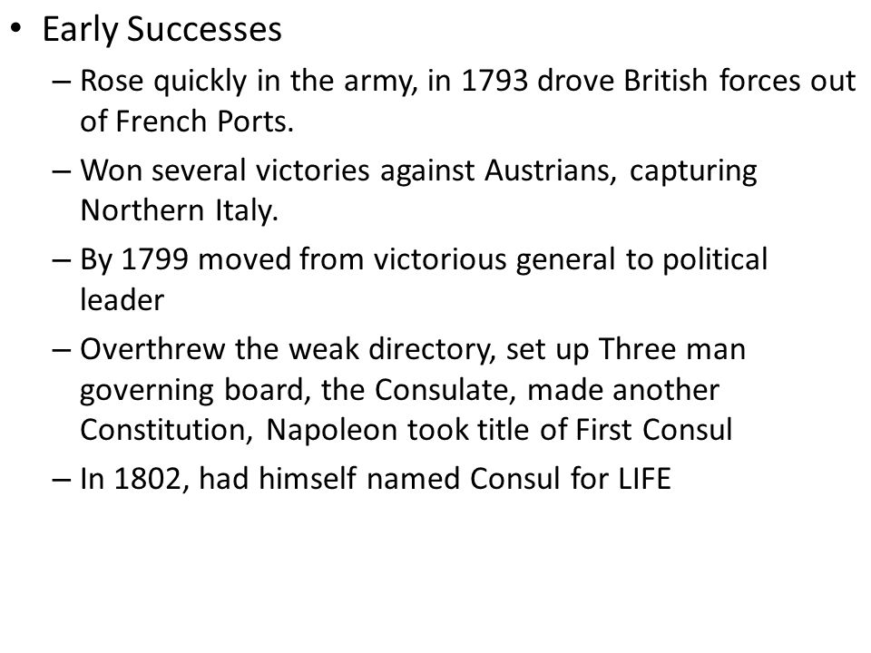 Early Successes Rose quickly in the army, in 1793 drove British forces out of French Ports.