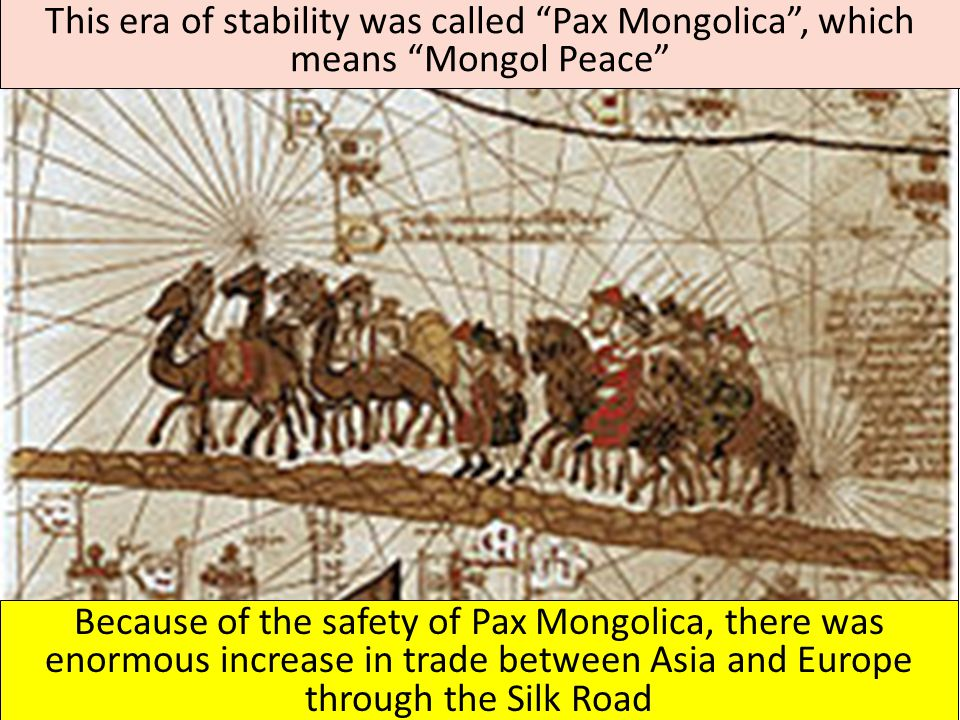 This era of stability was called Pax Mongolica , which means Mongol Peace
