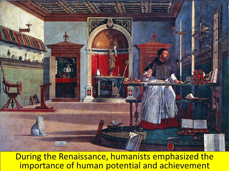 During the Renaissance, humanists emphasized the importance of human potential and achievement