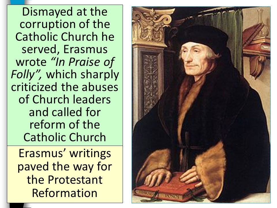 Erasmus' writings paved the way for the Protestant Reformation