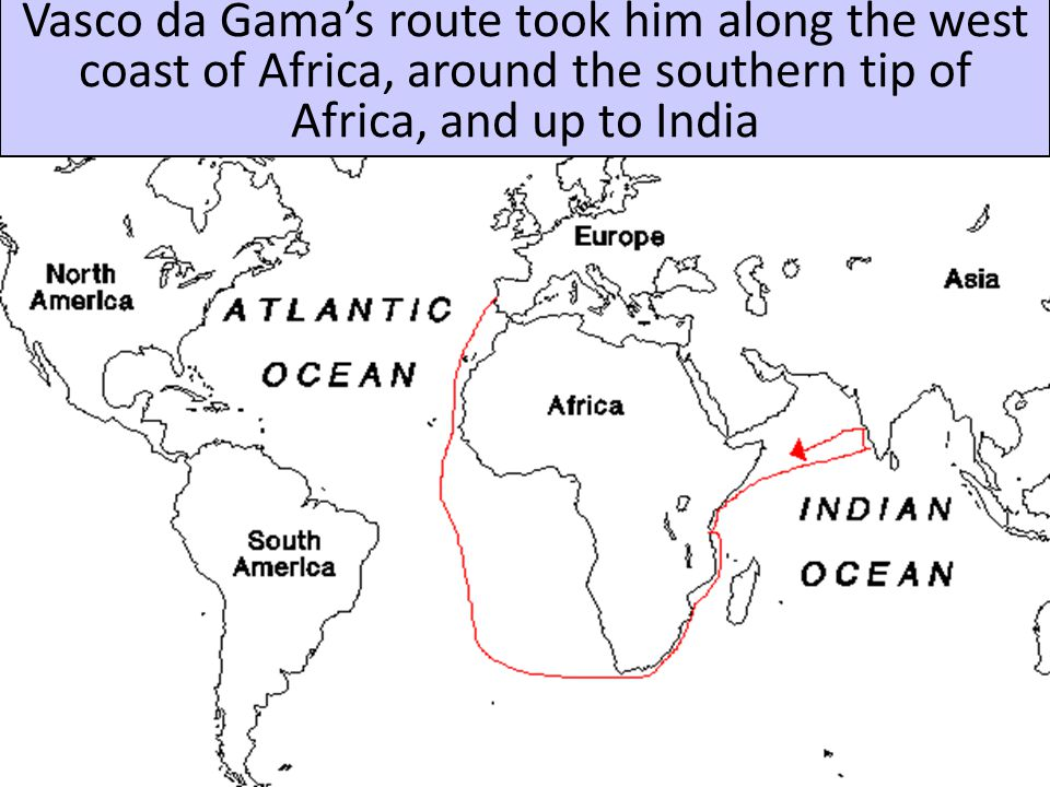 Vasco da Gama's route took him along the west coast of Africa, around the southern tip of Africa, and up to India