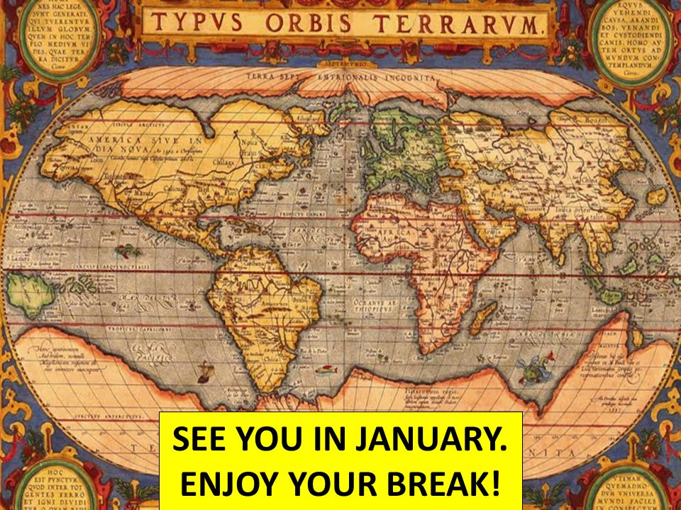 SEE YOU IN JANUARY. ENJOY YOUR BREAK!