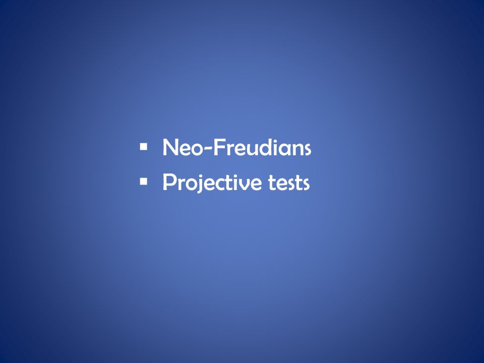 Neo-Freudians Projective tests