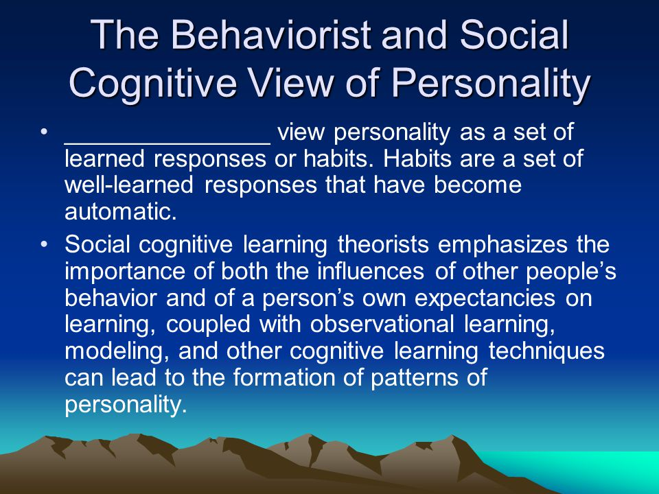 The Behaviorist and Social Cognitive View of Personality