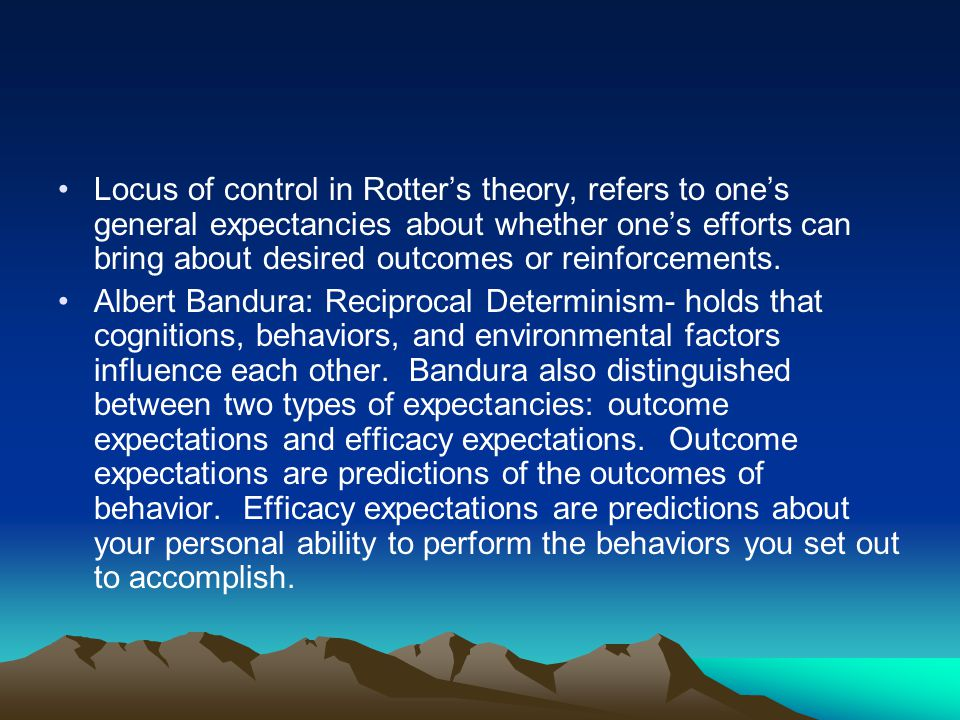 Locus of control in Rotter's theory, refers to one's general expectancies about whether one's efforts can bring about desired outcomes or reinforcements.