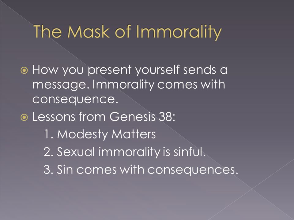 The Mask of Immorality How you present yourself sends a message. Immorality comes with consequence.