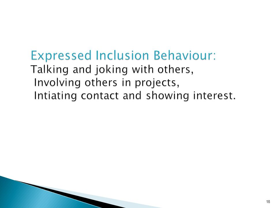 Expressed Inclusion Behaviour: Talking and joking with others, Involving others in projects, Intiating contact and showing interest.