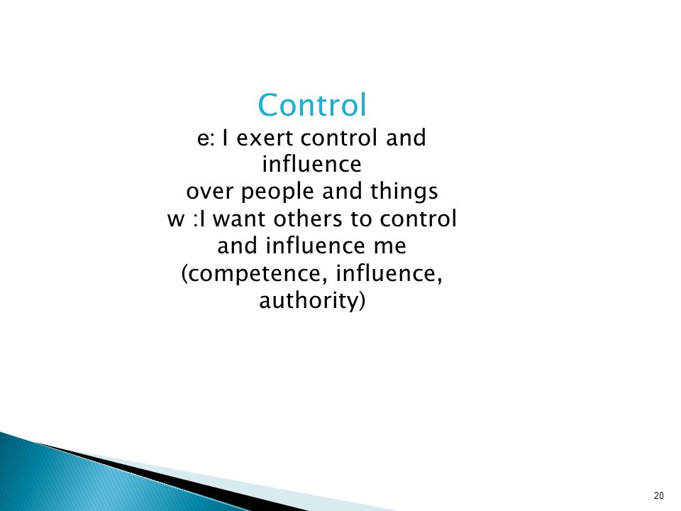 Control e: I exert control and influence over people and things