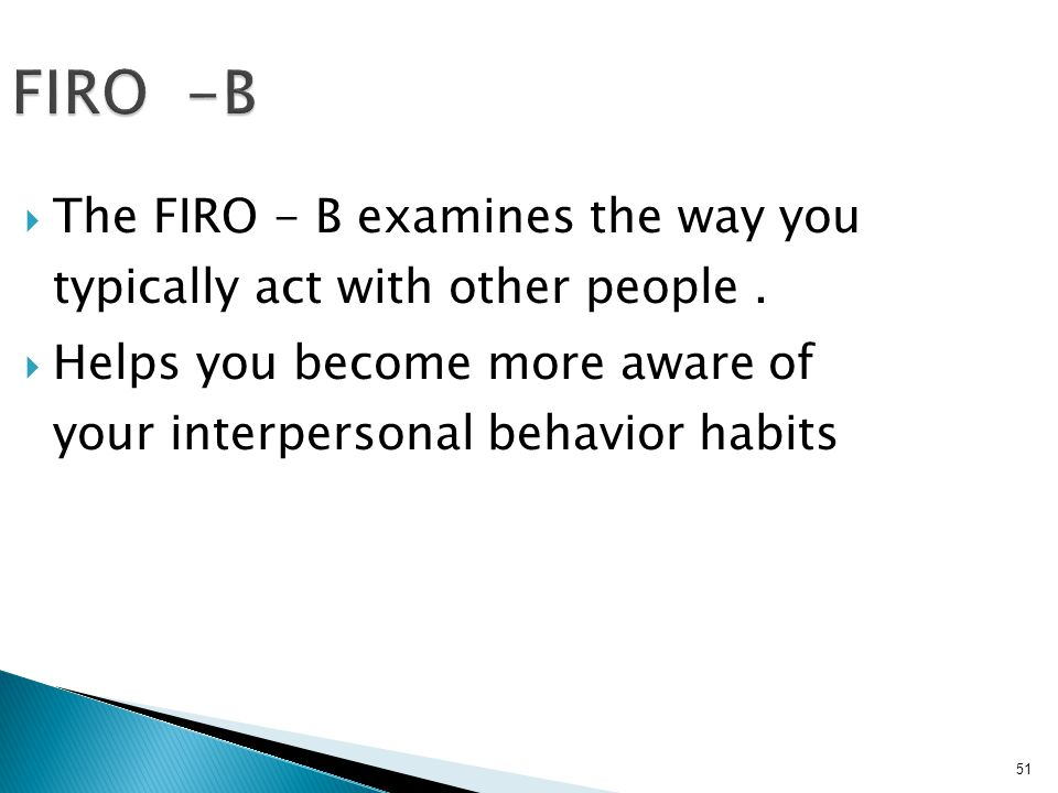FIRO -B The FIRO - B examines the way you typically act with other people .