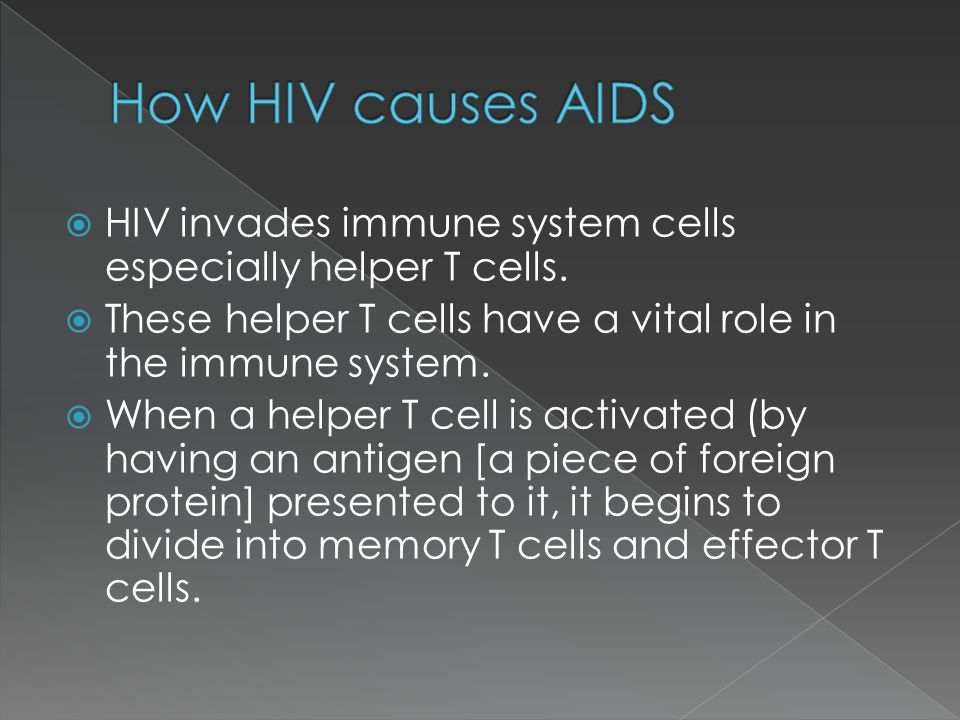 How HIV causes AIDS HIV invades immune system cells especially helper T cells. These helper T cells have a vital role in the immune system.