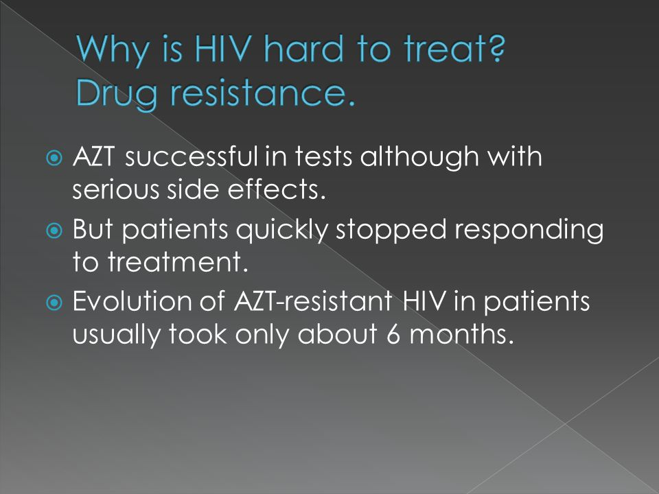 Why is HIV hard to treat Drug resistance.