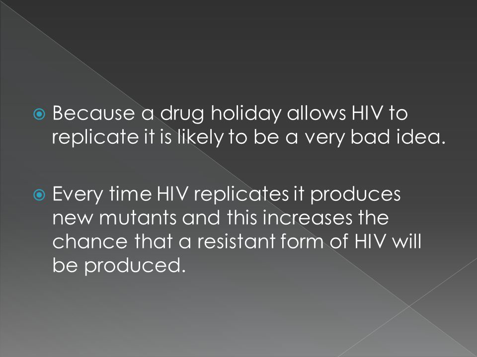 Because a drug holiday allows HIV to replicate it is likely to be a very bad idea.