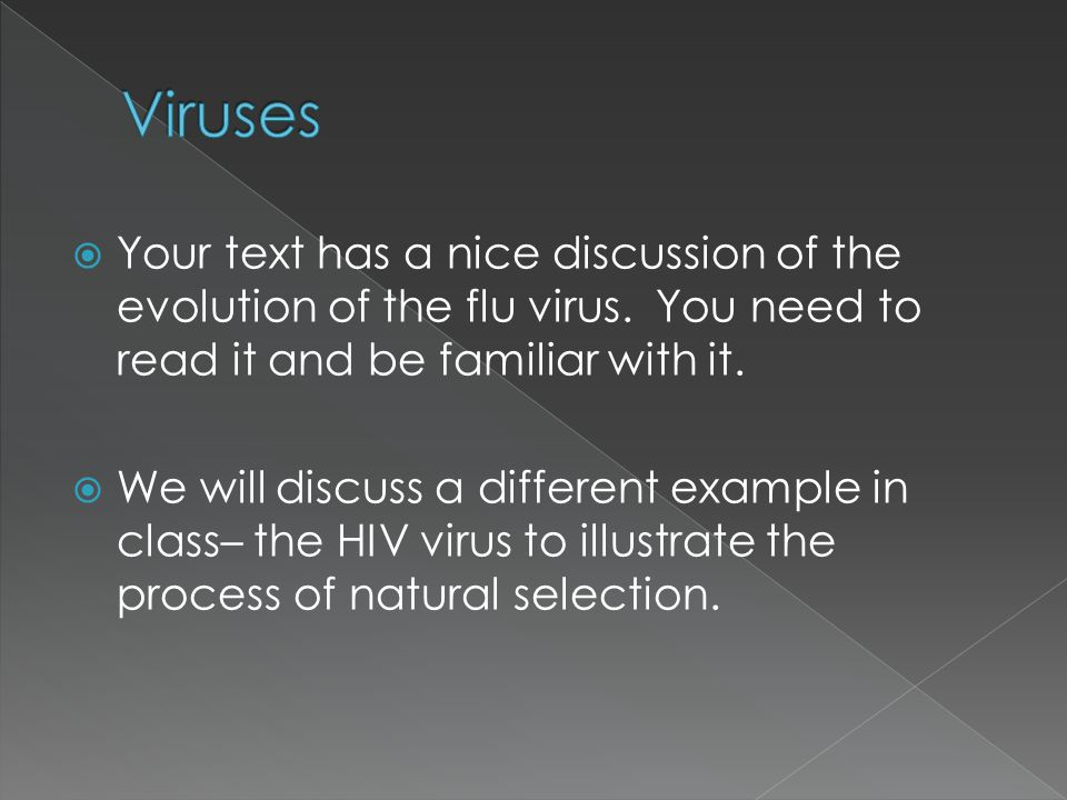Viruses Your text has a nice discussion of the evolution of the flu virus. You need to read it and be familiar with it.
