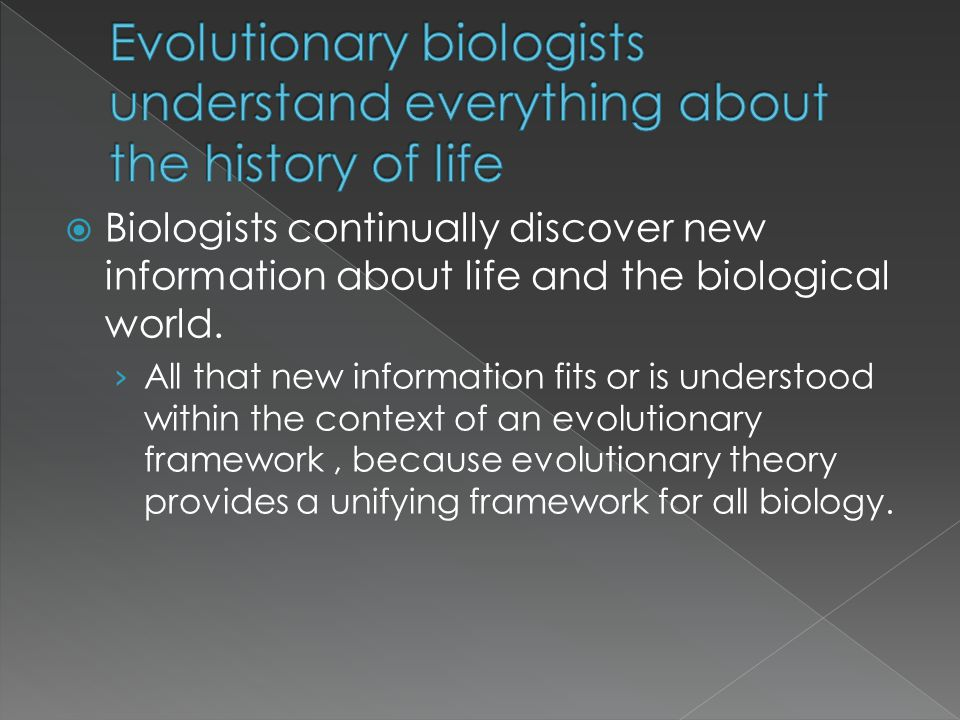 Evolutionary biologists understand everything about the history of life