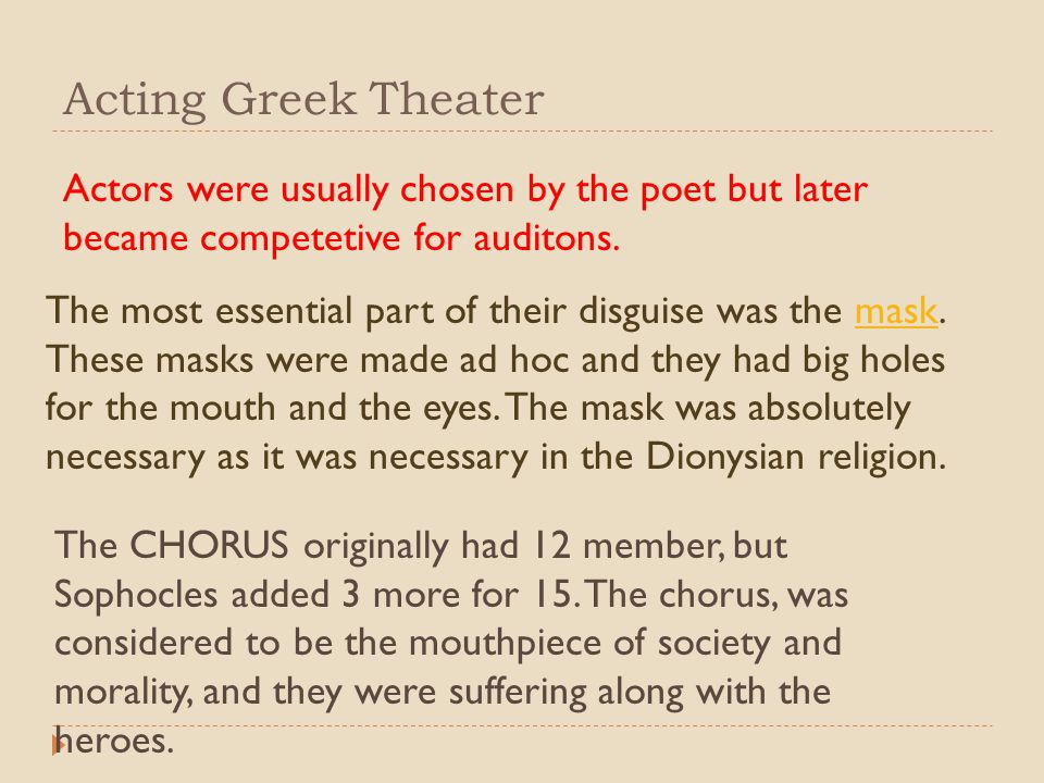 Acting Greek Theater Actors were usually chosen by the poet but later became competetive for auditons.