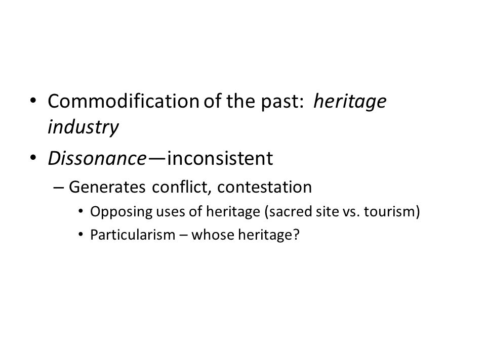 Commodification of the past: heritage industry Dissonance—inconsistent