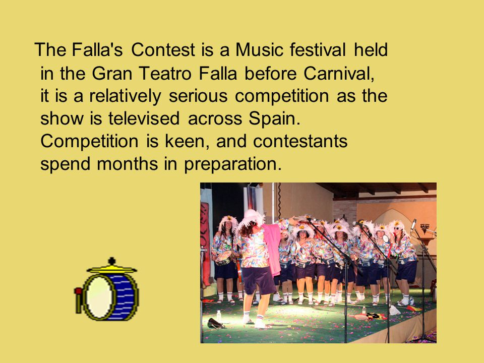 The Falla s Contest is a Music festival held in the Gran Teatro Falla before Carnival, it is a relatively serious competition as the show is televised across Spain.