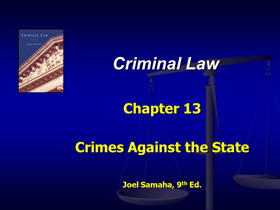 Chapter 13 Crimes Against the State Joel Samaha, 9th Ed.